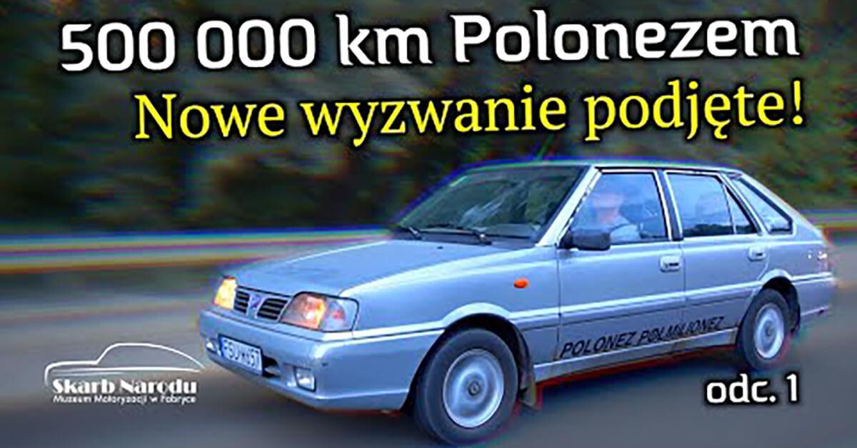 Wyzwanie podjęte: 500 tysięcy kilometrów Polonezem Caro